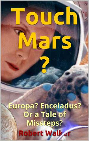 OK to Touch? Mars? Europa? Enceladus? Or a Tale of Missteps?